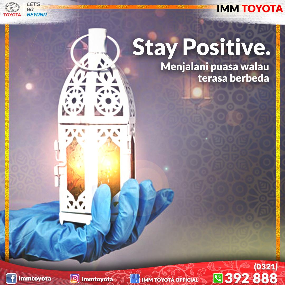 Stay Positive! Puasa walau terasa berbeda.